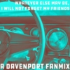 whatever else may be i will not forget my friends - a davenport fanmix