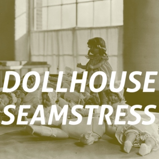 seamstress in the shuttered dollhouse