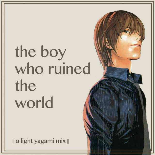 the boy who ruined the world || a light yagami mix