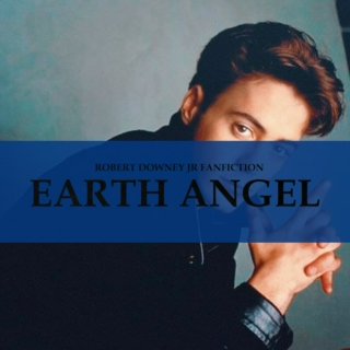 Earth Angel (ROBERT DOWNEY JR FANFICTION)