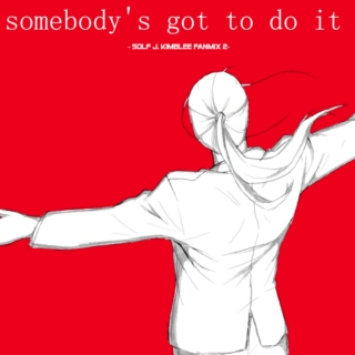 『 SOMEBODY'S GOTTA DO IT 』- Solf J. Kimblee Fanmix 2 -