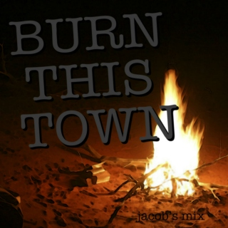 burn this town