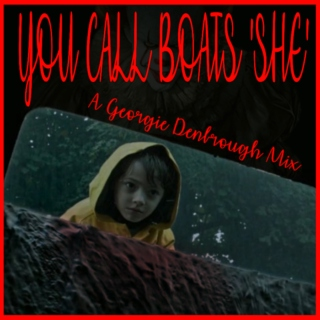 YOU CALL BOATS 'SHE' || A GEORGIE DENBROUGH MIX