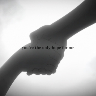 you're the only hope for me