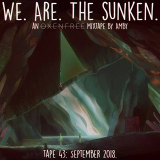 We. Are. The sunken.