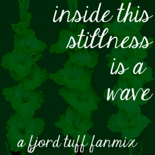 inside this stillness is a wave - a fjord tuff fanmix