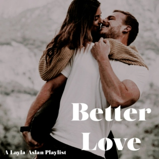 Better Love - Layla/Aslan