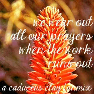 we wear out all our prayers when the work runs out - a caduceus clay fanmix