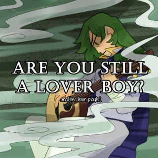 are you still a lover boy? - a lewyn playlist