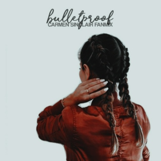 bulletproof; a carmen sinclair playlist