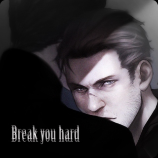 {Break you hard}