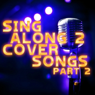 Sing Along 2 Cover Songs (part 2)