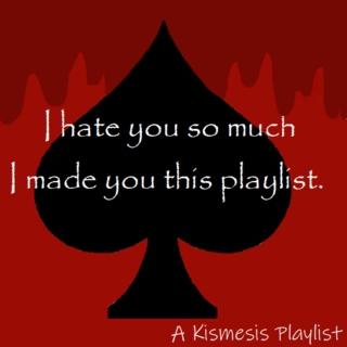 I hate you so much I made you this playlist.