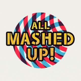 ALL MASHED UP!