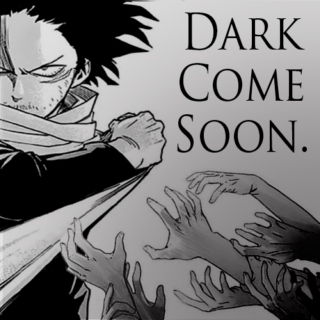 Dark Come Soon.