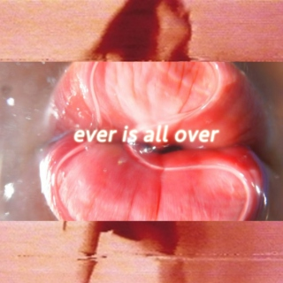 ever is all over
