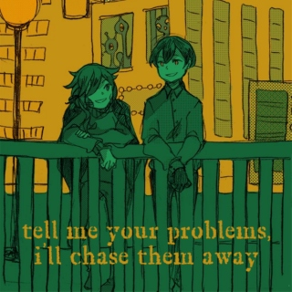 tell me your problems, i'll chase them away