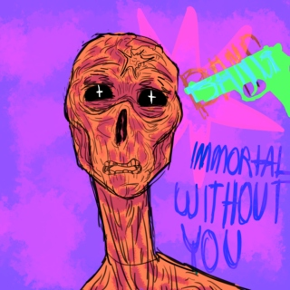 Immortal without you