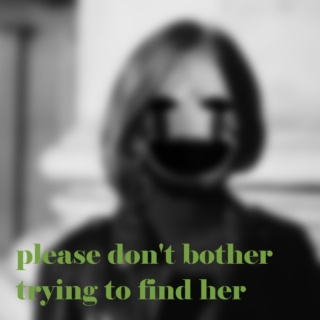 please don't bother trying to find her