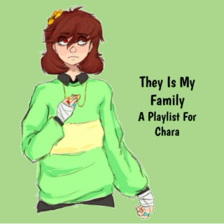 They Is My Family - A Playlist For Chara
