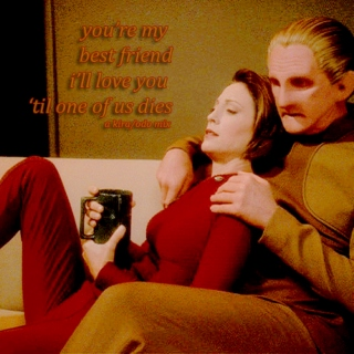 you're my best friend i'll love you 'til one of us dies | a kira/odo mix