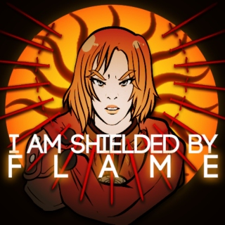 I AM SHIELDED BY FLAME.