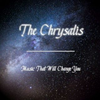 The Chrysalis: Music That Will Change You
