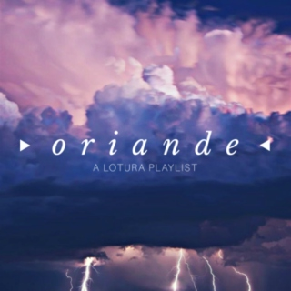O R I A N D E || A Lotura Playlist