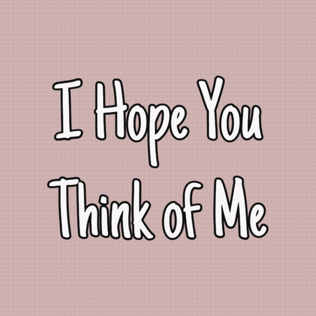 I Hope You Think of Me