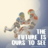 the future is ours to see