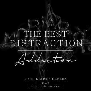The Best Distraction: Addiction [Side A - Sherlock Holmes]