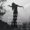 the reason for all our sins