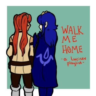 Walk Me Home (a lucisev playlist)