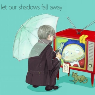 let our shadows fall away
