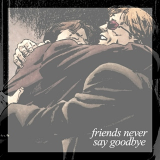 friends never say goodbye