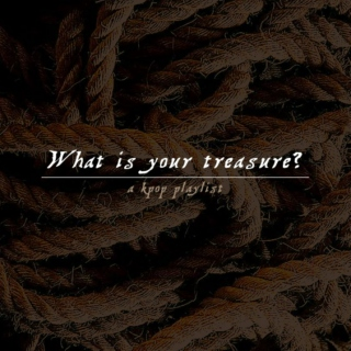 what is your treasure?