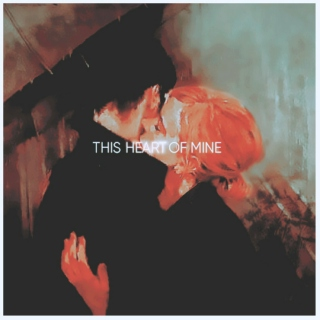 THIS HEART OF MINE.