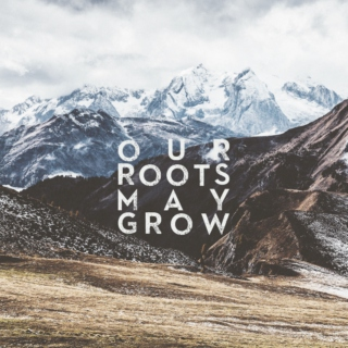 Our Roots May Grow