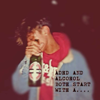 ADHD and Alcohol both start with A...