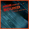Hide from the Sound