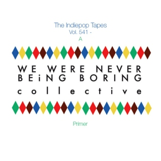 The Indiepop Tapes, Vol. 541: A We Were Never Being Boring Primer