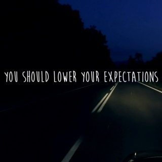 you should lower your expectations