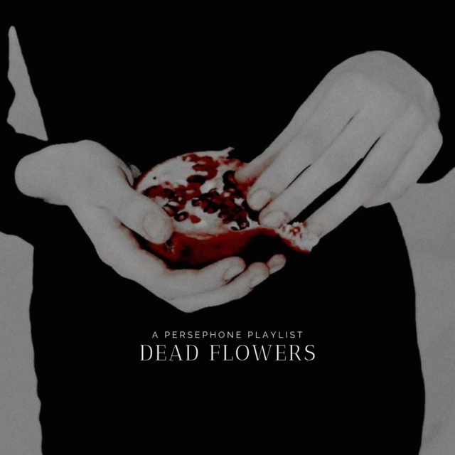 Dead flowers || a Persephone playlist