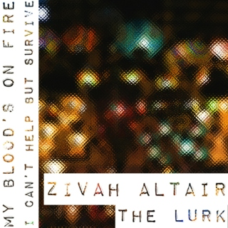 my blood's on fire - the lurk: zivah altair