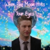 When The Moon Hits Your Eyes