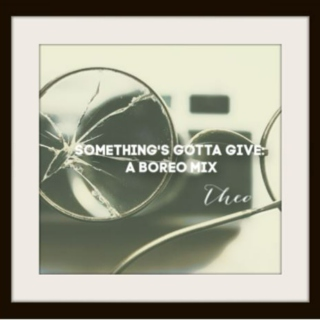 something's gotta give: a boreo fanmix