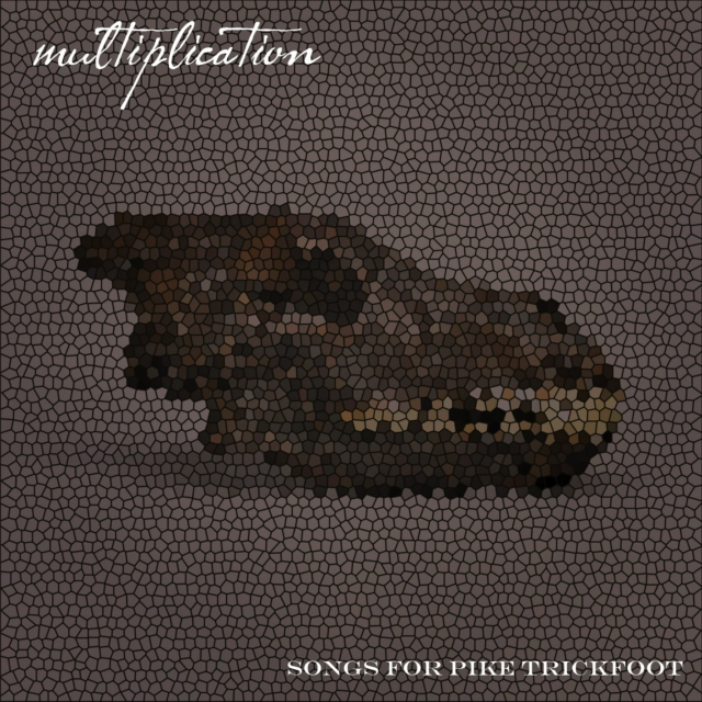 multiplication - songs for pike trickfoot