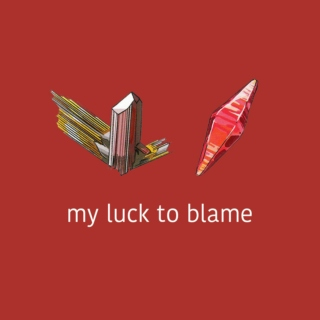my luck to blame