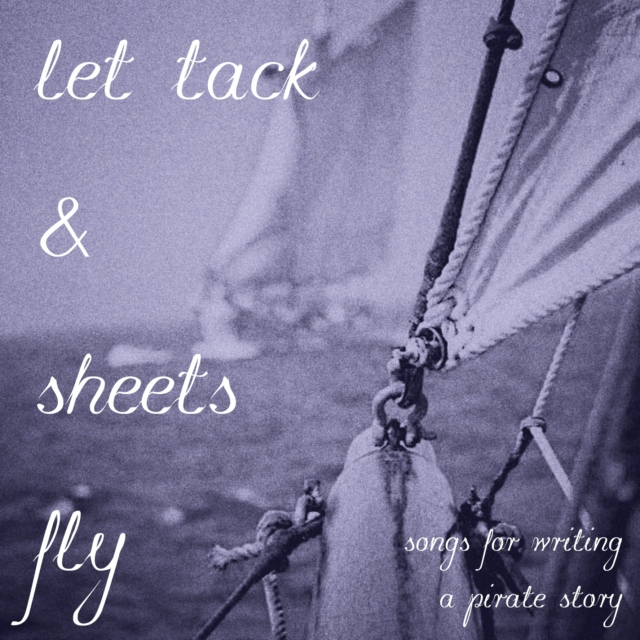 let tack and sheets fly - songs for writing a pirate story
