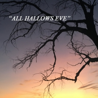 """ALL HALLOWS EVE"""